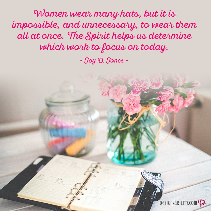 Women Wear Many Hats... The Spirit Helps Us Know What to Focus On