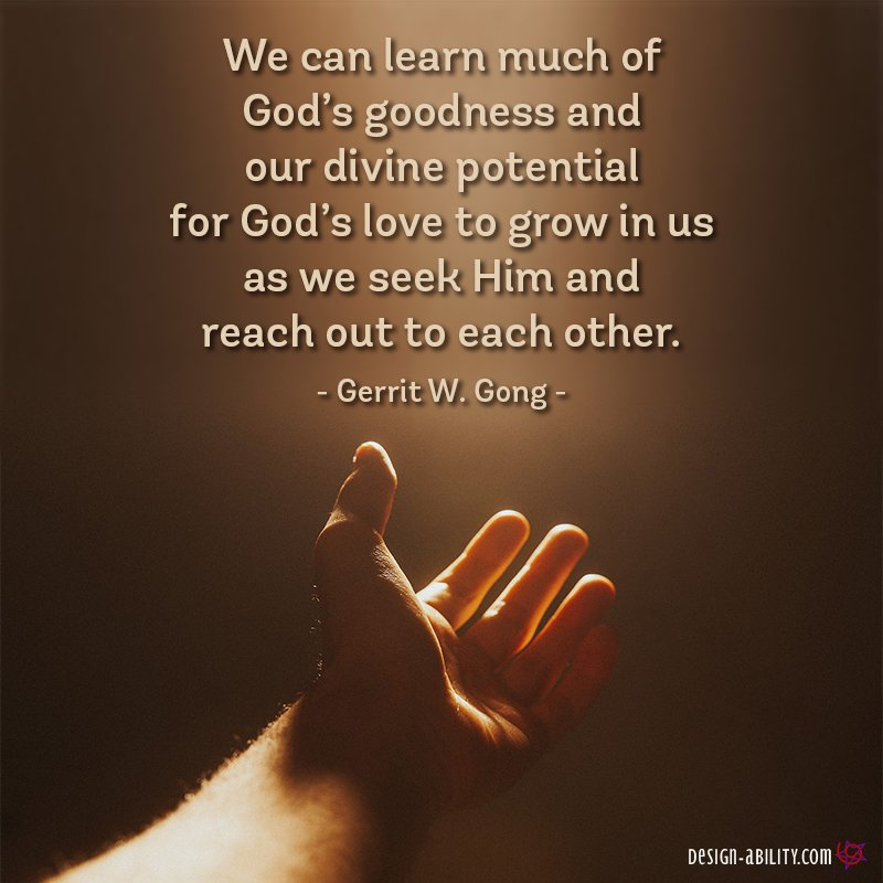 We Can Learn Much of God's Goodness as We Seek Him & Reach Out