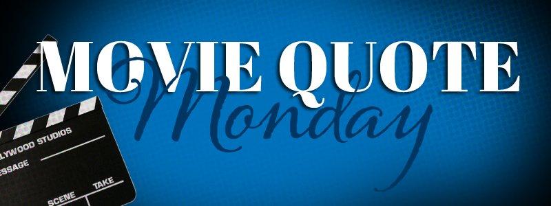 Movie Quote Monday