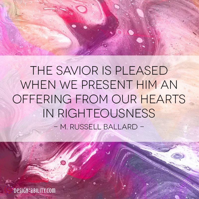 The Savior is Pleased When We Present Him an Offering From Our Hearts in Righteousness