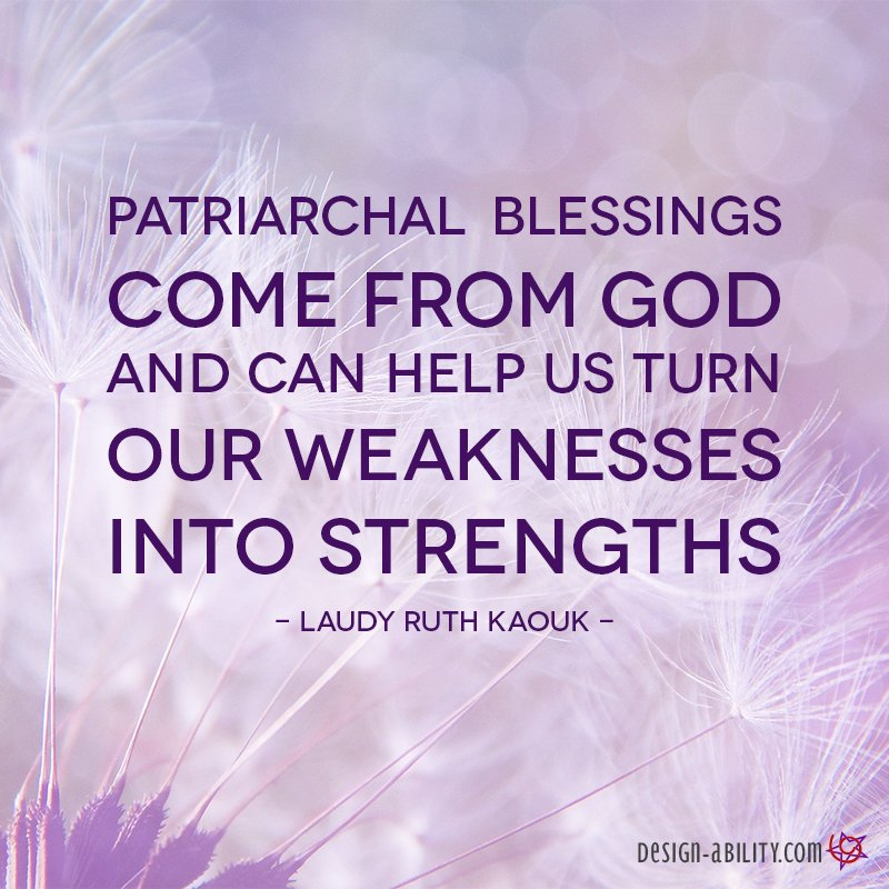 Patriarchal Blessings Help Us Turn Our Weakness to Strength