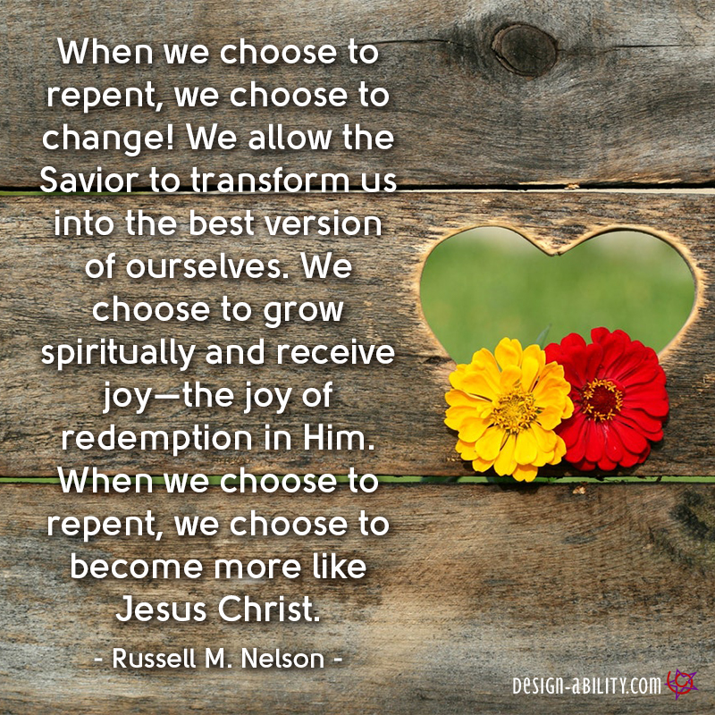 When we choose to repent, we choose to change